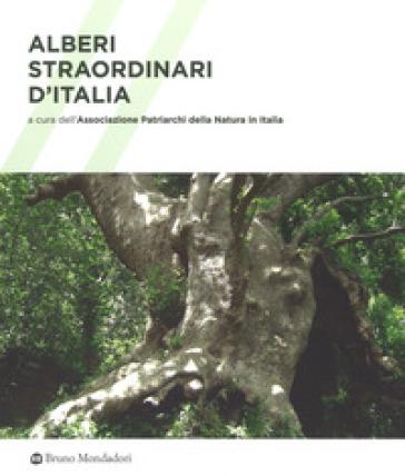 Alberi straordinari d'Italia. Ediz. illustrata - Associazione Patriarchi della natura in Italia pdf epub