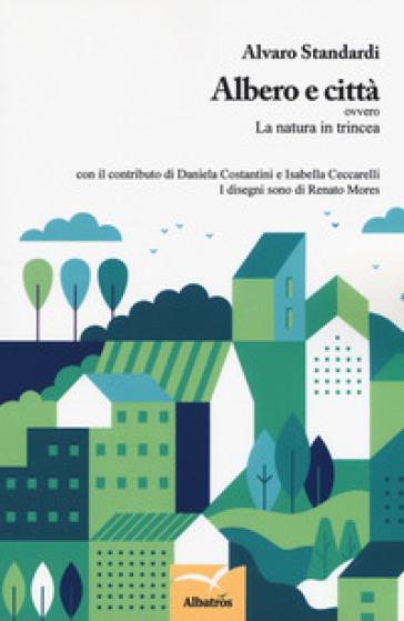 Albero e città ovvero La natura in trincea - Alvaro Standardi |