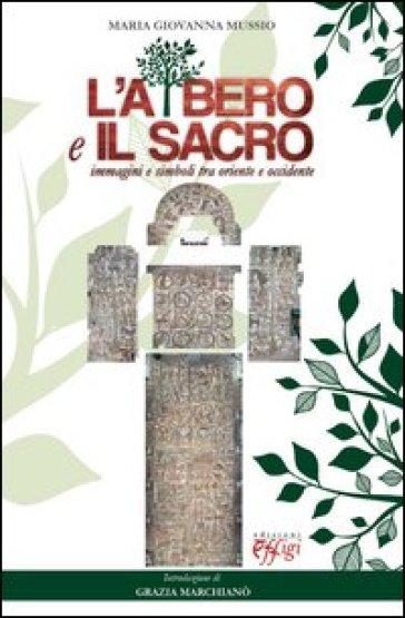 Albero e il sacro. Immagini e simboli tra Oriente e Occidente (L') - M. Giovanna Mussio  