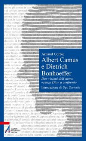 Albert Camus e Dietrich Bonhoeffer. Due visioni dell