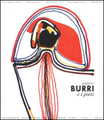 Alberto Burri e i poeti. Materia e suono della parola. Catalogo della mostra (Rende, 11 novembre 2015-28 febbraio 2016). Ediz. a colori - B. Corà |