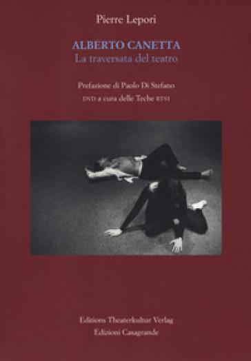 Alberto Canetta. La traversata del teatro. Con DVD video - Pierre Lepori  