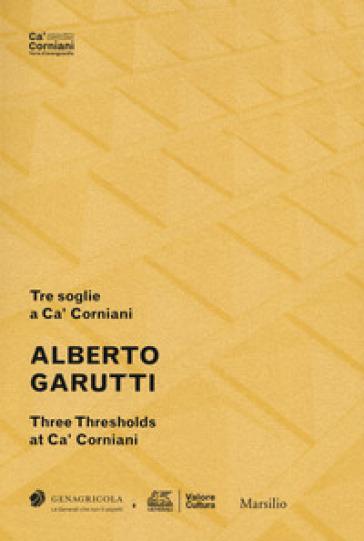 Alberto Garutti. Tre soglie a Ca' Corniani-Three Thresholds at Ca' Corniani. Ediz. bilingue - C. H. Evans  