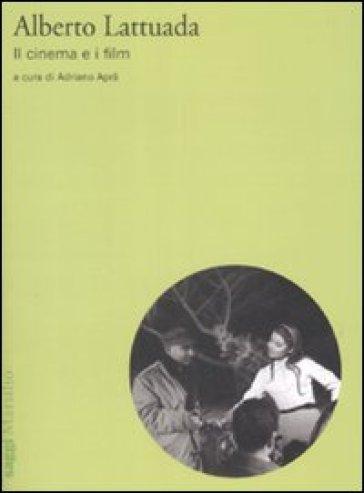 Alberto Lattuada. Il cinema e i film - A. Aprà |