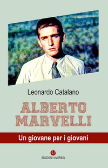 Alberto Marvelli. Un giovane per i giovani - Leonardo Catalano |