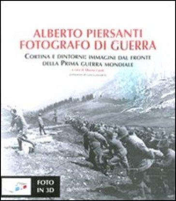 Alberto Piersanti. Fotografo di guerra. Cortina e dintorni: immagini dal fronte della prima guerra mondiale. Con foto in 3D - Alberto Candi pdf epub