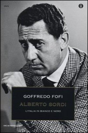 Alberto Sordi. L'Italia in bianco e nero - Goffredo Fofi |