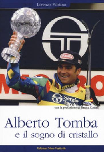 Alberto Tomba e il sogno di cristallo - Lorenzo Fabiano  