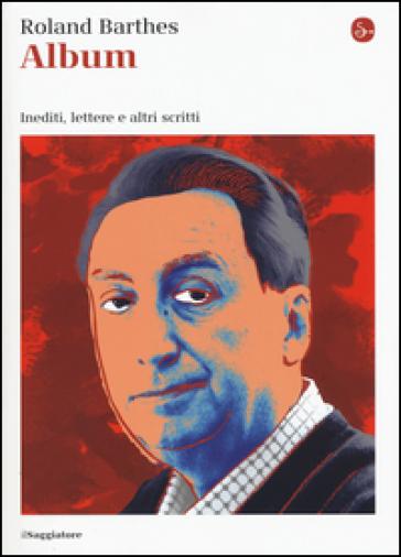 Album. Inediti, lettere e altri scritti - Roland Barthes pdf epub