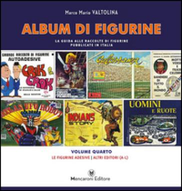 Album di figurine. 4: Le figurine adesive. Altri editori (A-L) - Marco Mario Valtolina |