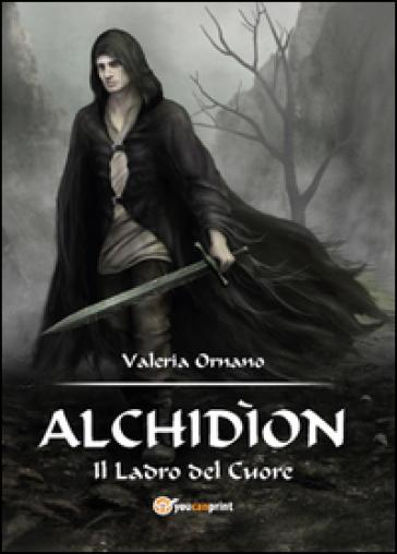 Alchidìon. Il ladro del cuore - Valeria Ornano | Rochesterscifianimecon.com