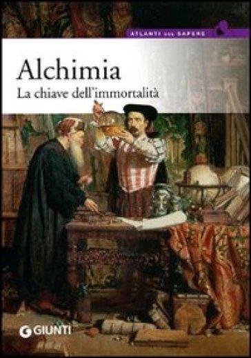 Alchimia. La chiave dell'immortalità