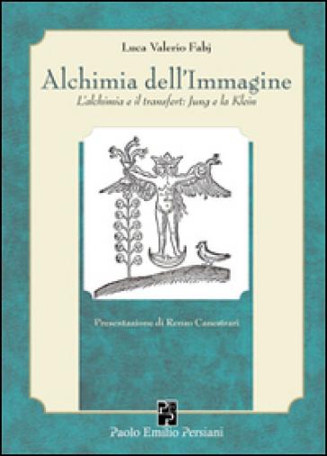 Alchimia dell'immagine. L'alchimia e il transfert. Jung e la Klein - Luca Valerio Fabj  