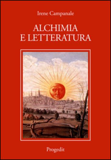 Alchimia e letteratura - Irene Campanale |