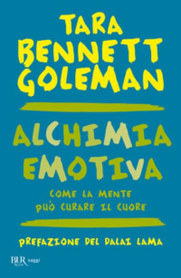 Alchimia emotiva. Come la mente può curare il cuore - Tara Bennett Goleman | Thecosgala.com