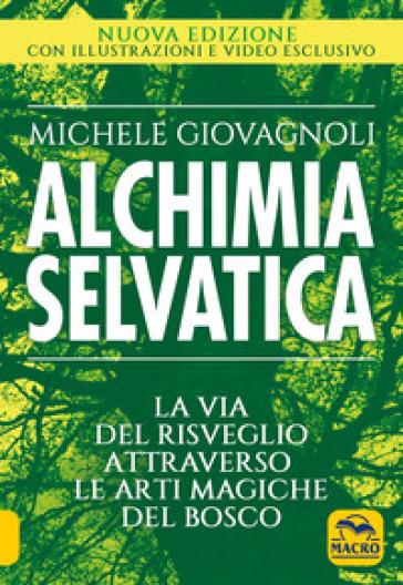 Alchimia selvatica - Michele Giovagnoli |