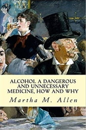 Alcohol: A Dangerous and Unnecessary Medicine, How and Why