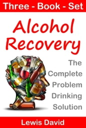 Alcohol Recovery: The Complete Problem Drinking Solution