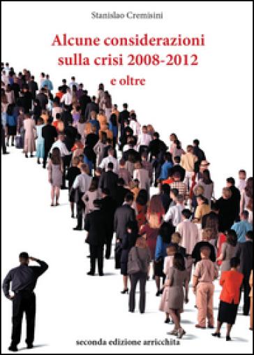 Alcune considerazioni sulla crisi 2008-2012 e oltre - Stanislao Cremisini |