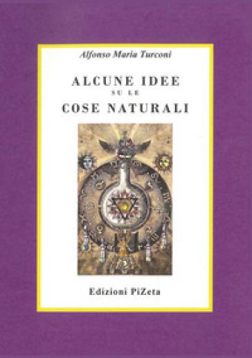 Alcune idee su le cose naturali - Alfonso Maria Turconi   Kritjur.org