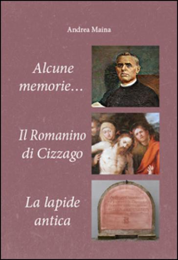 Alcune memorie-Il romanino di Cizzago-La lapide antica - Andrea Maina |