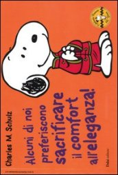 Alcuni di noi preferiscono sacrificare il comfort all eleganza! Celebrate Peanuts 60 years. Vol. 29