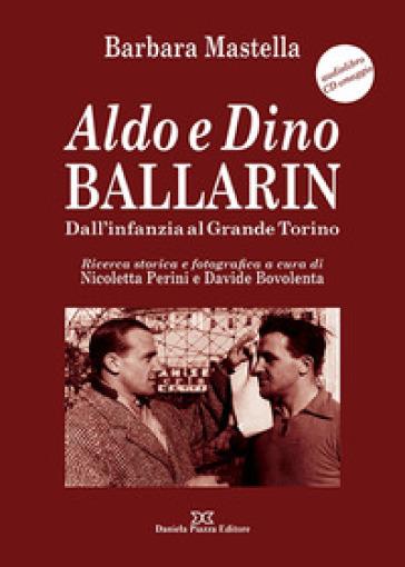 Aldo e Dino Ballarin. Dall'infanzia al grande Torino. Con audiolibro - Barbara Mastella |