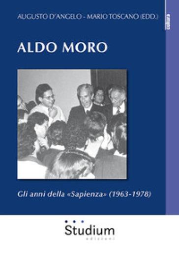 Aldo Moro. Gli anni della «Sapienza» (1963-1978) - A. D'Angelo  