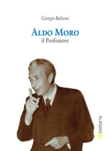 Aldo Moro il professore - Giorgio Balzoni |