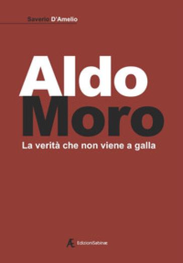 Aldo Moro. La verità che non viene a galla - Saverio D'Amelio |