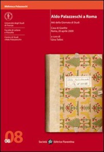 Aldo Palazzeschi a Roma. Atti della giornata di studi (Roma, 20 aprile 2009) - G. Tellini |