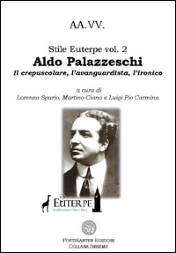 Aldo Palazzeschi: il crepuscolare, l'avanguardista, l'ironico - L. Spurio   Rochesterscifianimecon.com