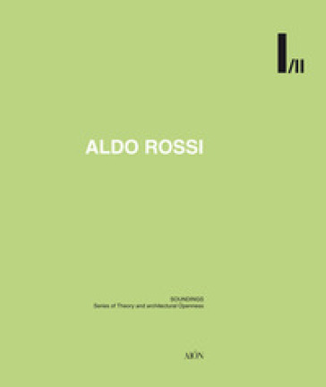 Aldo Rossi. Soundings. Series of theory and architectural openness