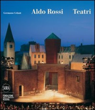 Aldo Rossi. Teatri - Germano Celant | Jonathanterrington.com