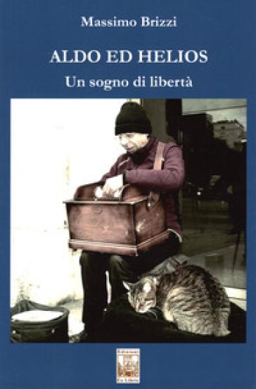 Aldo ed Helios. Un sogno di libertà - Massimo Brizzi pdf epub