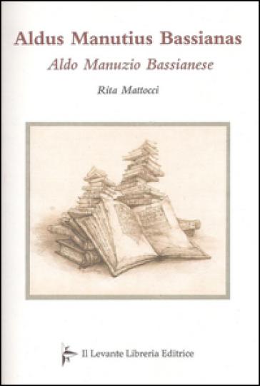 Aldus Manutius Bassianas-Aldo Manunzio Bassianese - Rita Mattocci   Thecosgala.com