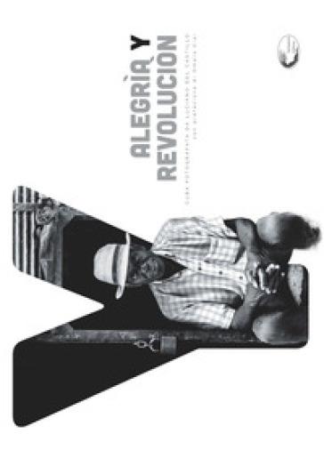 Alegria y revolucion. Cuba fotografata. Ediz. italiana, inglese e spagnola - Luciano Del Castillo   Thecosgala.com