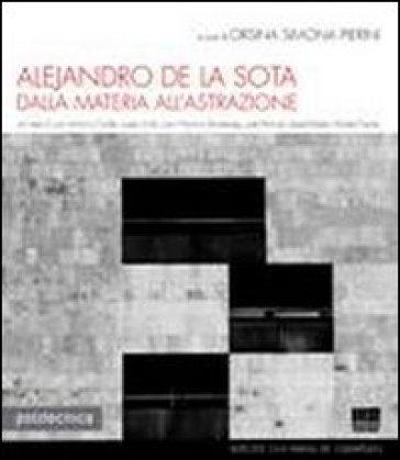 Alejandro de la Sota. Dalla materia all'astrazione - Orsina Simona Pierini |