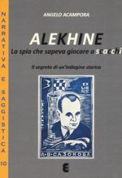 Alekhine. La spia che sapeva giocare a scacchi. Il segreto di un'indagine storica