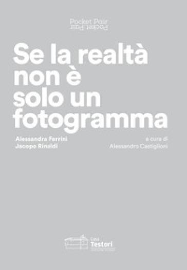 Alessandra Ferrini, Jacopo Rinaldi. Se la realtà non è solo un fotogramma. Pocket pair. Catalogo della mostra (Novate Milanese, 2 febbraio-17 marzo 2019). Ediz. italiana e inglese - Andrea Castiglioni pdf epub