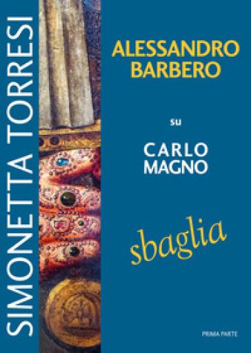 Alessandro Barbero su Carlo Magno sbaglia - Simonetta Torresi | Thecosgala.com