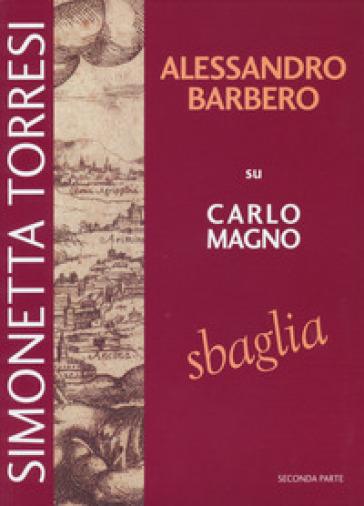 Alessandro Barbero su Carlo Magno sbaglia. 2. - Simonetta Torresi | Thecosgala.com