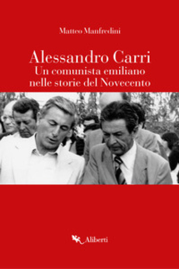 Alessandro Carri. Un comunista emiliano nelle storie del Novecento - Matteo Manfredini | Kritjur.org