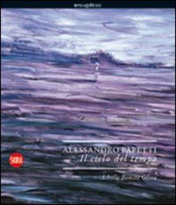 Alessandro Papetti. Il ciclo del tempo. Ediz. italiana e inglese - Achille Bonito Oliva | Rochesterscifianimecon.com