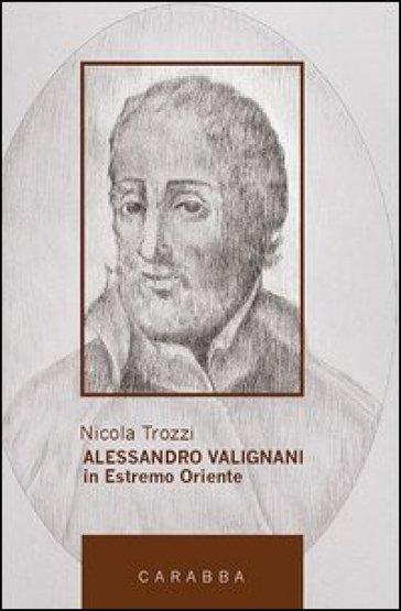 Alessandro Valignani in Estremo Oriente - Nicola Trozzi |