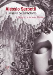 Alessio Serpetti e i maestri del simbolismo. Il sogno e le sue radici. Ediz. illustrata