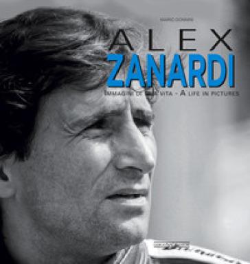 Alex Zanardi. Immagini di una vita-A life in pictures. Ediz. italiana e inglese - Mario Donnini |