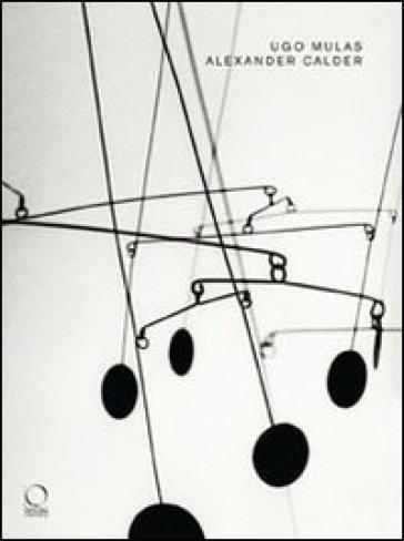 Alexander Calder. Catalogo della mostra (Torino, 26 giugno-19 ottobre 2008) - Ugo Mulas | Rochesterscifianimecon.com