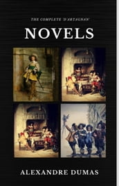 Alexandre Dumas : The Complete  D Artagnan  Novels [The Three Musketeers, Twenty Years After, The Vicomte of Bragelonne: Ten Years Later] (Quattro Classics) (The Greatest Writers of All Time)