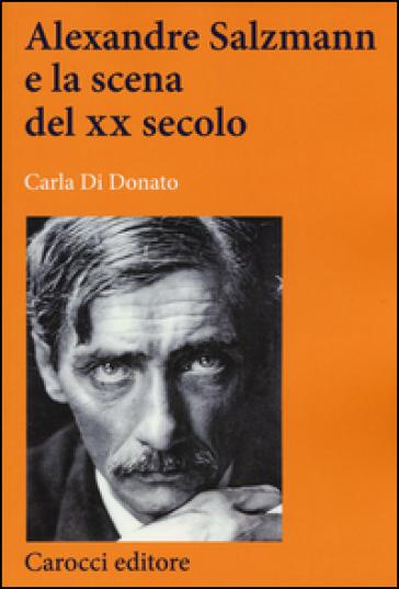 Alexandre Salzmann e la scena del XX secolo - Carla Di Donato |